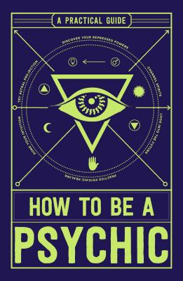 How to Be a Psychic: A Practical Guide - Hathaway, Michael R