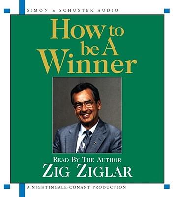 How to Be a Winner - Ziglar, Zig (Read by)