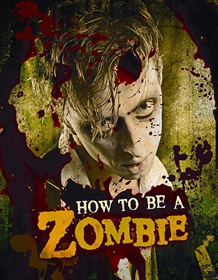 How to Be a Zombie: The Essential Guide for Anyone Who Craves Brains - Valentino, Serena