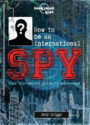 How to be an International Spy: Your Training Manual, Should You Choose to Accept it - Lonely Planet Kids