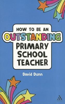 How to be an Outstanding Primary School Teacher - Dunn, David