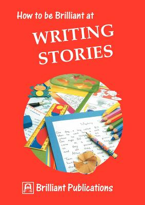 How to Be Brilliant at Writing Stories - Yates, I