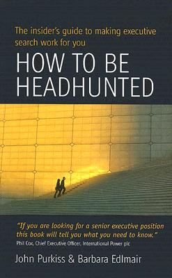 How to Be Headhunted - Purkiss, John, and Edlmair, Barbara
