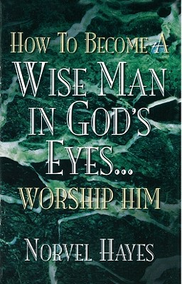 How to Become a Wise Man in God's Eyes - Hayes, Norvel