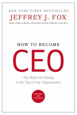 How to Become CEO: The Rules for Rising to the Top of Any Organization - Fox, Jeffrey J (Introduction by)