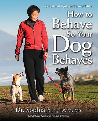 How to Behave So Your Dog Behaves - Yin DVM MS, Dr Sophia