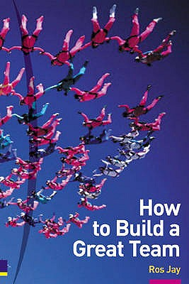 How to Build a Great Team 2/e - Jay, Ros