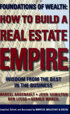 How to Build a Real Estate Empire: Wisdom from the Best in the Business - Arsenault, Marcel, and Hamilton, John, and Gerald, Gerald Marcil (Contributions by)