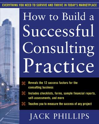 How to Build a Successful Consulting Practice - Phillips, Jack, Dr., PH.D.