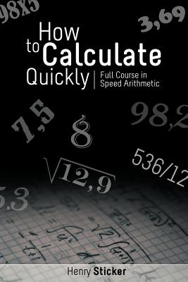 How to Calculate Quickly: Full Course in Speed Arithmetic - Sticker, Henry