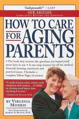 How to Care for Aging Parents - Morris, Virginia, and Butler, Robert M, M.D. (Foreword by), and Hansen, Jennie Chin, RN, Msn, Faan (Foreword by)