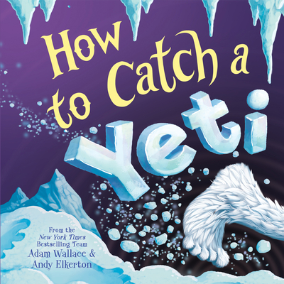 How to Catch a Yeti - Wallace, Adam