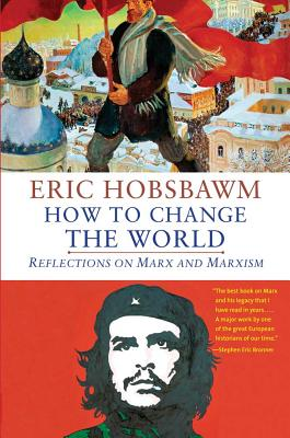 How to Change the World: Reflections on Marx and Marxism - Hobsbawm, Eric, Professor