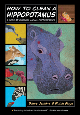 How to Clean a Hippopotamus: A Look at Unusual Animal Partnerships - Page, Robin, and Jenkins, Steve