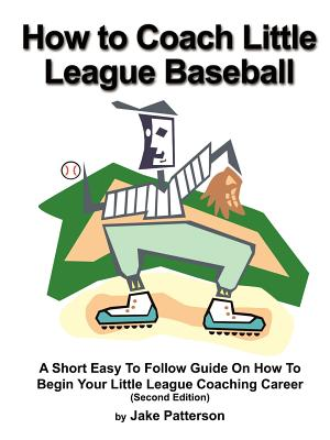 How to Coach Little League Baseball - Patterson, Jake