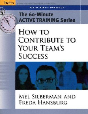 How to Contribute to Your Team's Success - Silberman, Melvin L, and Hansburg, Freda