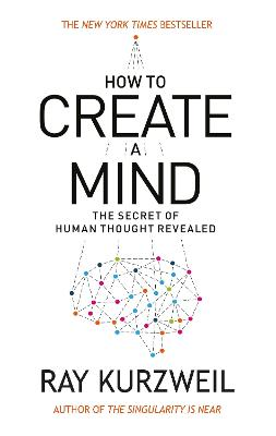 How to Create a Mind: The Secret of Human Thought Revealed - Kurzweil, Ray