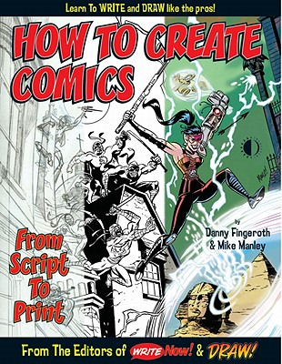 How to Create Comics from Script to Print - Fingeroth, Danny, and Manley, Mike