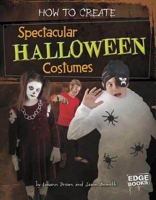 How to Create Spectacular Halloween Costumes - Brown, Louann Mattes, and Nemeth, Jason D