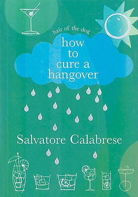 How to Cure a Hangover - Calabrese, Salvatore