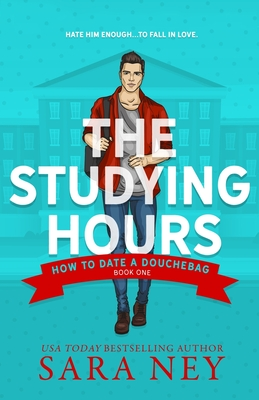 How to Date a Douchebag: The Studying Hours - Ney, Sara
