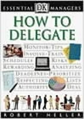 How to Delegate - Heller, Robert