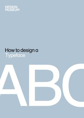 How to Design a Typeface - Design Museum