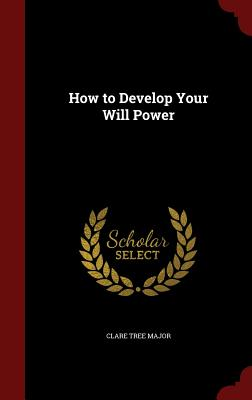 How to Develop Your Will Power - Major, Clare Tree