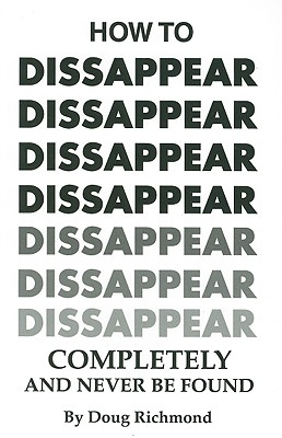 How to Disappear Completely and Never Be Found - Richmond, Doug