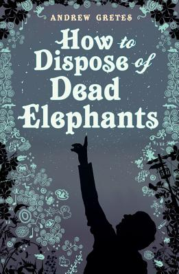 How To Dispose of Dead Elephants - Gretes, Andrew