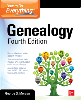 How to Do Everything: Genealogy, Fourth Edition - Morgan, George G
