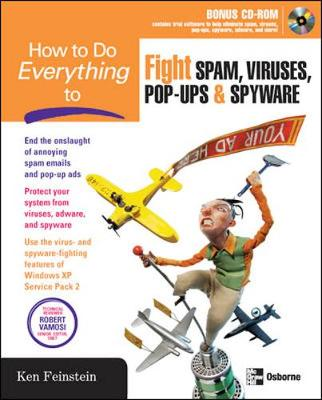 How to Do Everything to Fight Spam, Viruses, Pop-Ups, and Spyware - Feinstein, Ken