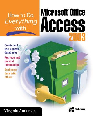 How to Do Everything with Microsoft Office Access 2003 - Andersen, Virginia