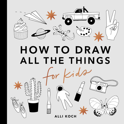 How to Draw All the Things for Kids - Koch, Alli