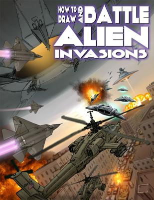 How to Draw and Battle Alien Invasions - Hutchison, David, and Dunn, Ben, and Perry, Fred
