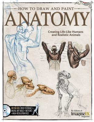 How to Draw and Paint Anatomy: Creating Life-Like Humans and Realistic Animals - Editors at Future Publishing