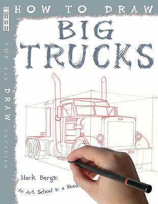 How To Draw Big Trucks - Bergin, Mark