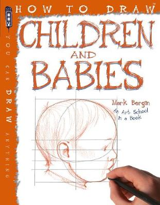 How To Draw Children And Babies - Bergin, Mark