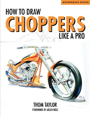 How to Draw Choppers Like a Pro - Taylor, Thom, and Ness, Arlen (Foreword by)