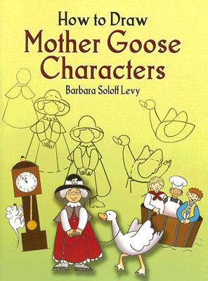 How to Draw Mother Goose Characters - Soloff Levy, Barbara