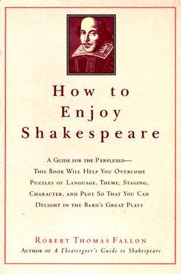 How to Enjoy Shakespeare - Fallon, Robert Thomas