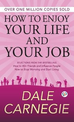 How to Enjoy Your Life and Your Job - Carnegie, Dale