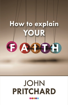 How to Explain Your Faith - Pritchard, John