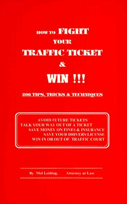 How to Fight Your Traffic Ticket & Win!!!: 206 Tips, Tricks & Techniques - Leiding, Mel