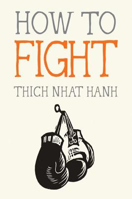 How to Fight - Nhat Hanh, Thich