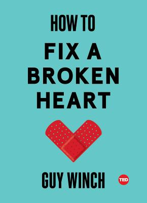 How to Fix a Broken Heart - Winch, Guy, Dr., PH.D.