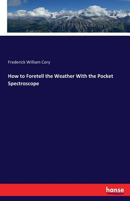 How to Foretell the Weather with the Pocket Spectroscope - Cory, Frederick William