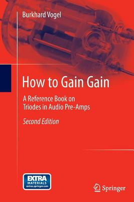 How to Gain Gain: A Reference Book on Triodes in Audio Pre-Amps - Vogel, Burkhard