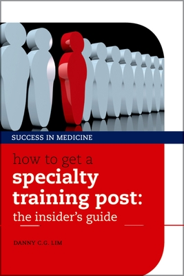 How to get a Specialty Training post: the insider's guide - Lim, Danny C. G.