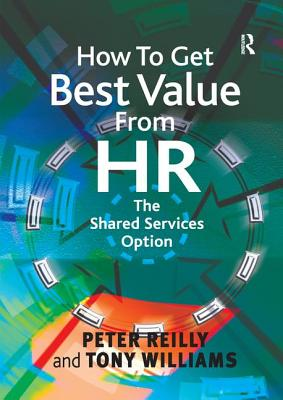 How to Get Best Value from HR: The Shared Services Option - Reilly, Peter